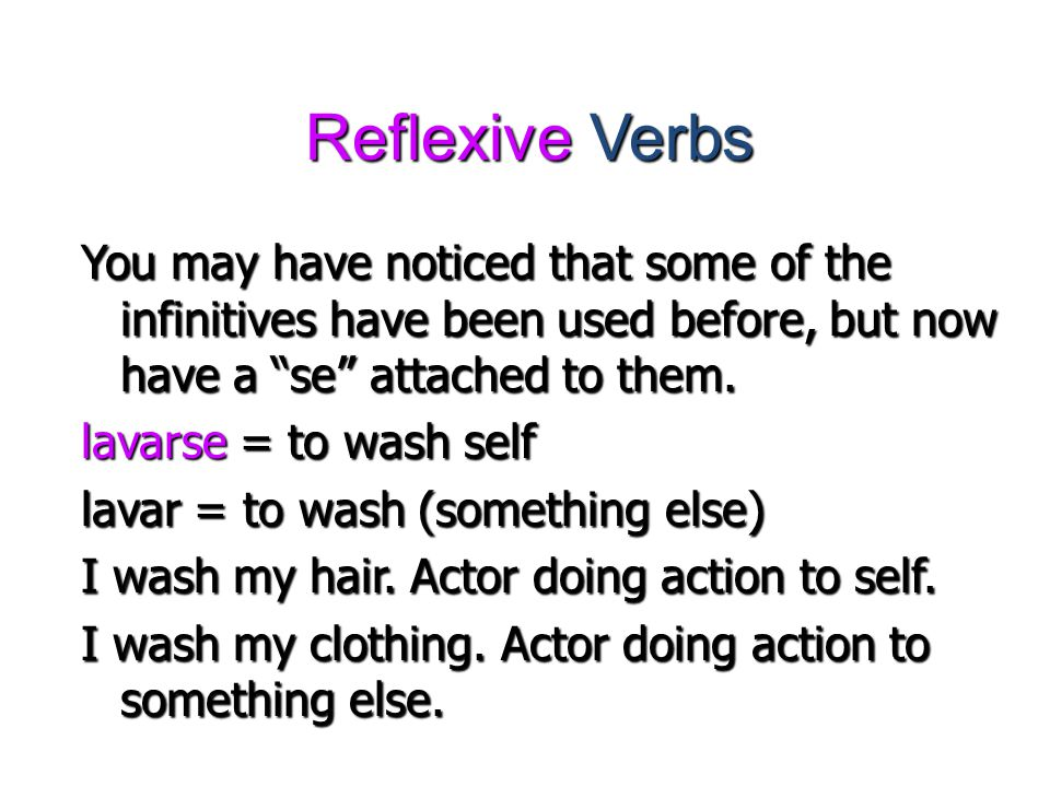 """Reflexive Verbs You may have noticed that some of the infinitives have been used before, but now have a """"se"""" attached to them. lavarse = to wash self"""