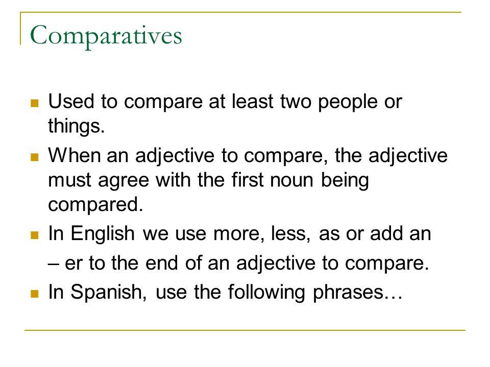 Comparative Phrases w/adjectives Más…que = more…than Menos…que = less…than Tan…como = as…as  Olivia es más rubia que Anita.