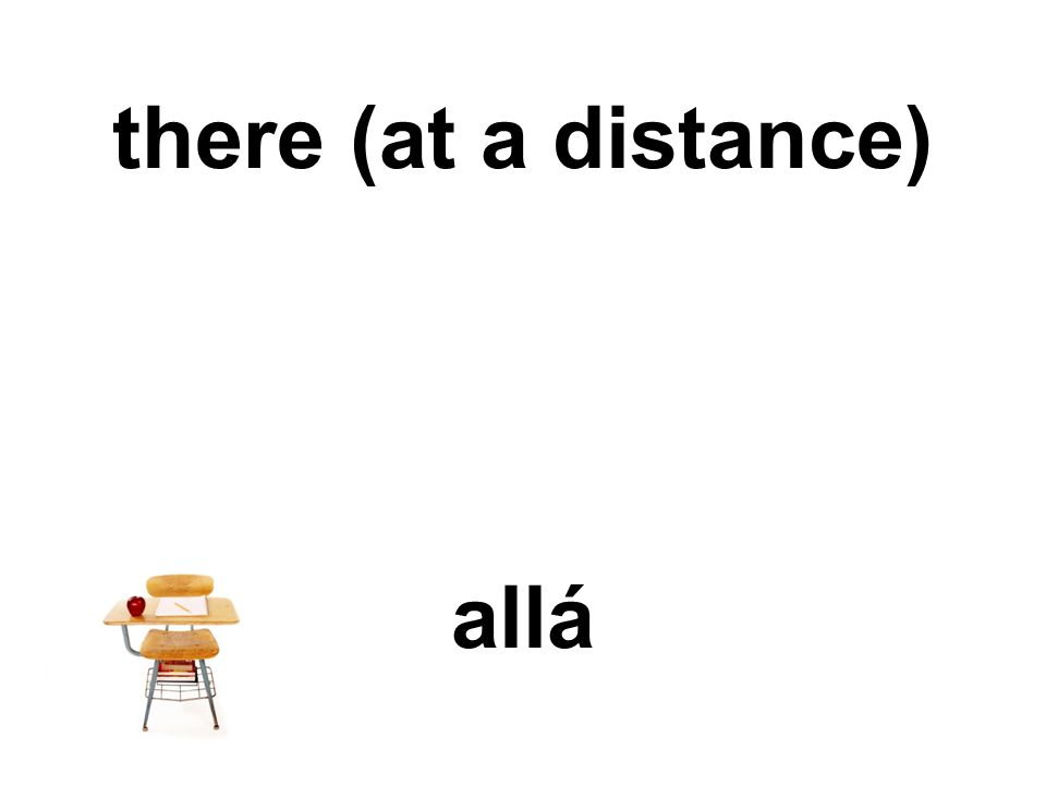 there (at a distance) allá