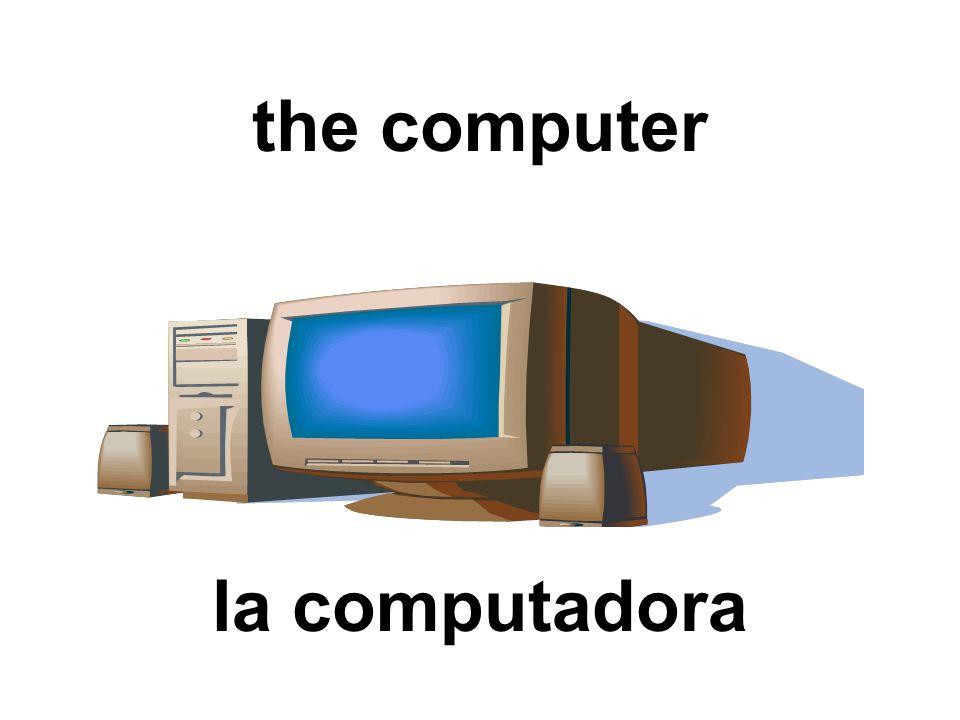 the computer la computadora