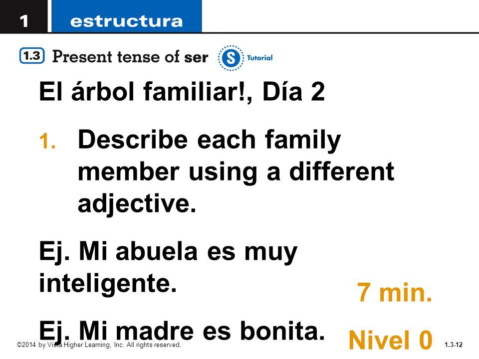 1.3-12 El árbol familiar!, Día 2 1. Describe each family member using a different adjective. Ej. Mi abuela es muy inteligente. Ej. Mi madre es bonita.
