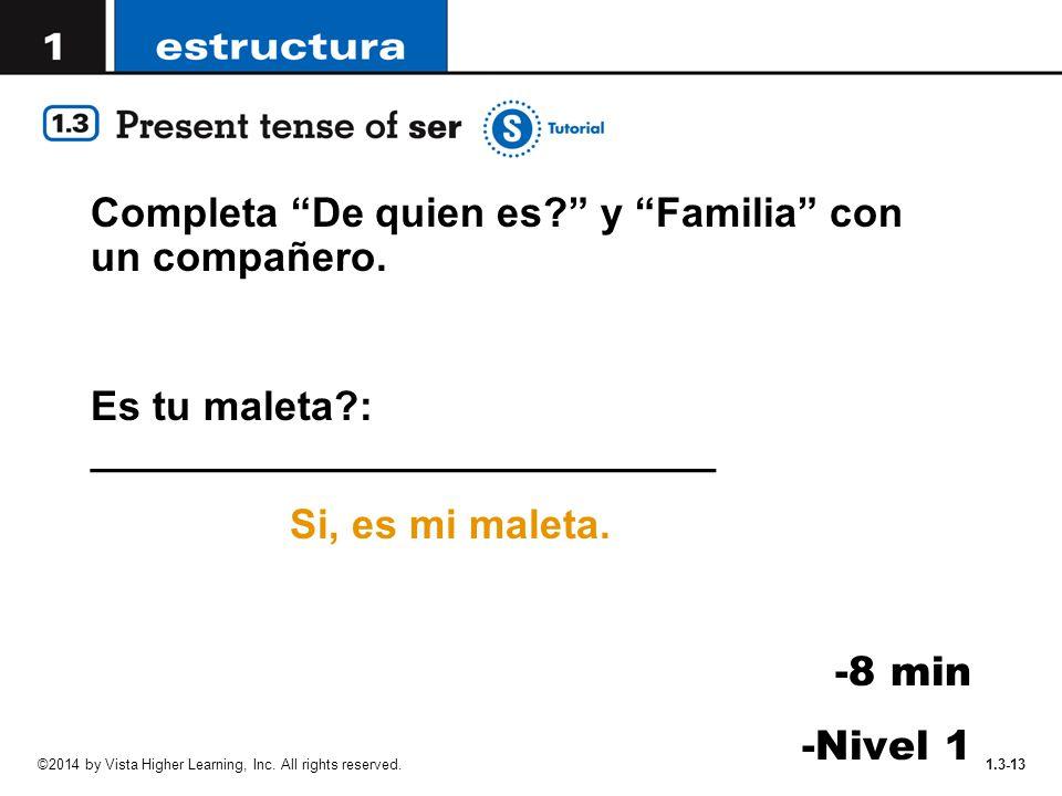 """1.3-13 Completa """"De quien es?"""" y """"Familia"""" con un compañero. Es tu maleta?: ___________________________ Si, es mi maleta. -8 min -Nivel 1 ©2014 by Vis"""