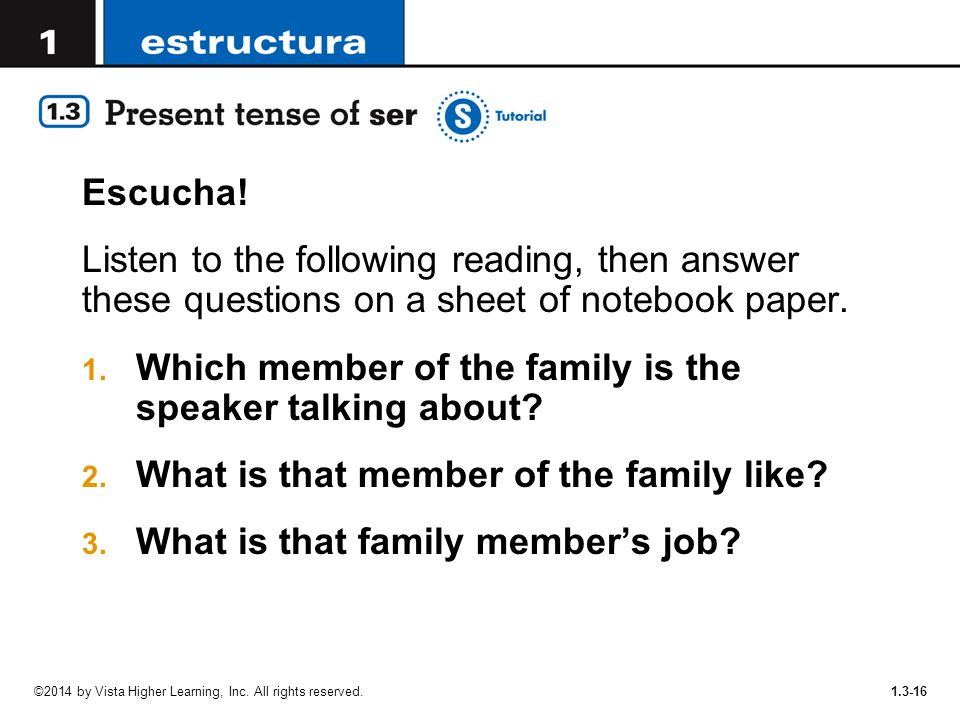 1.3-16 Escucha! Listen to the following reading, then answer these questions on a sheet of notebook paper. 1. Which member of the family is the speake