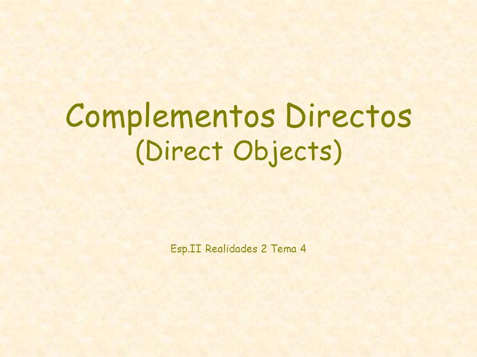 Complementos Directos (Direct Objects) Esp.II Realidades 2 Tema 4