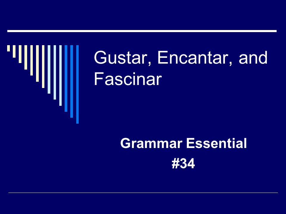 Gustar, Encantar, and Fascinar Grammar Essential #34