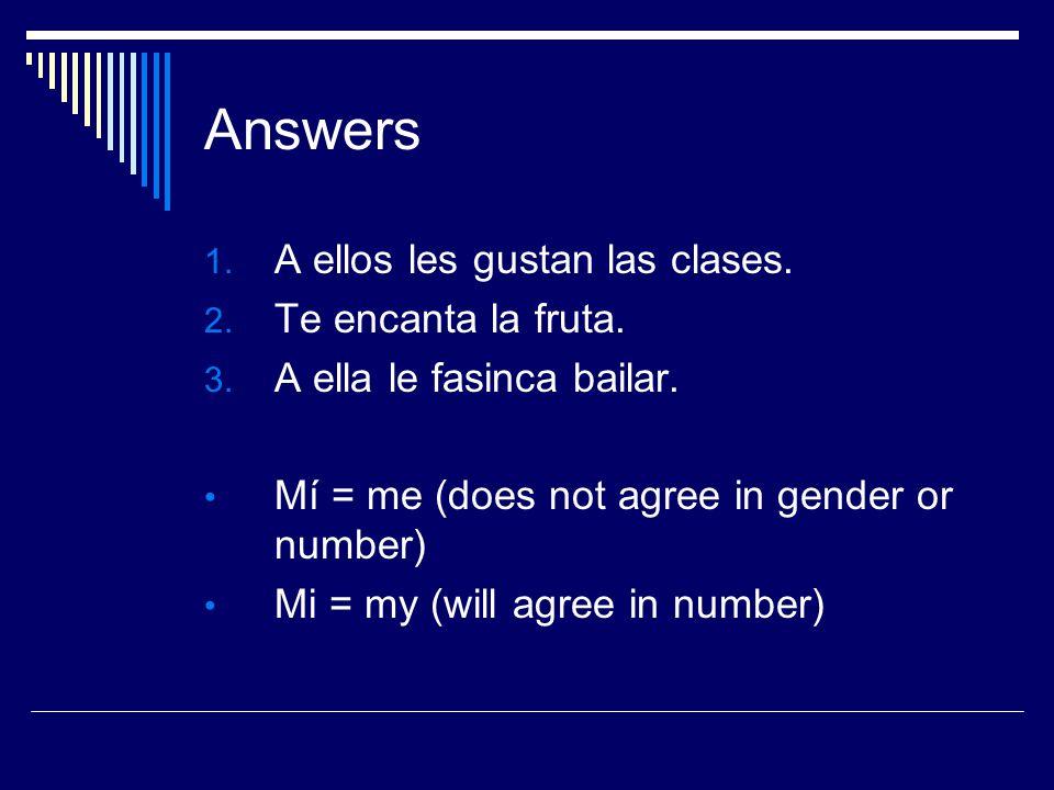 Answers 1. A ellos les gustan las clases. 2. Te encanta la fruta.