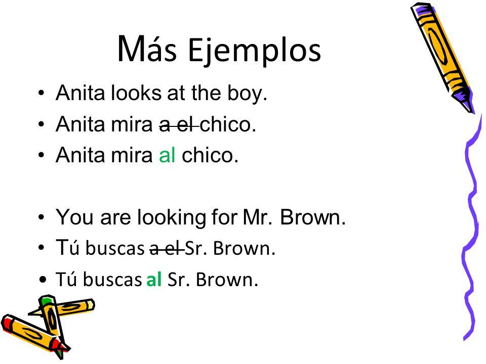 M ás Ejemplos Anita looks at the boy. Anita mira a el chico.