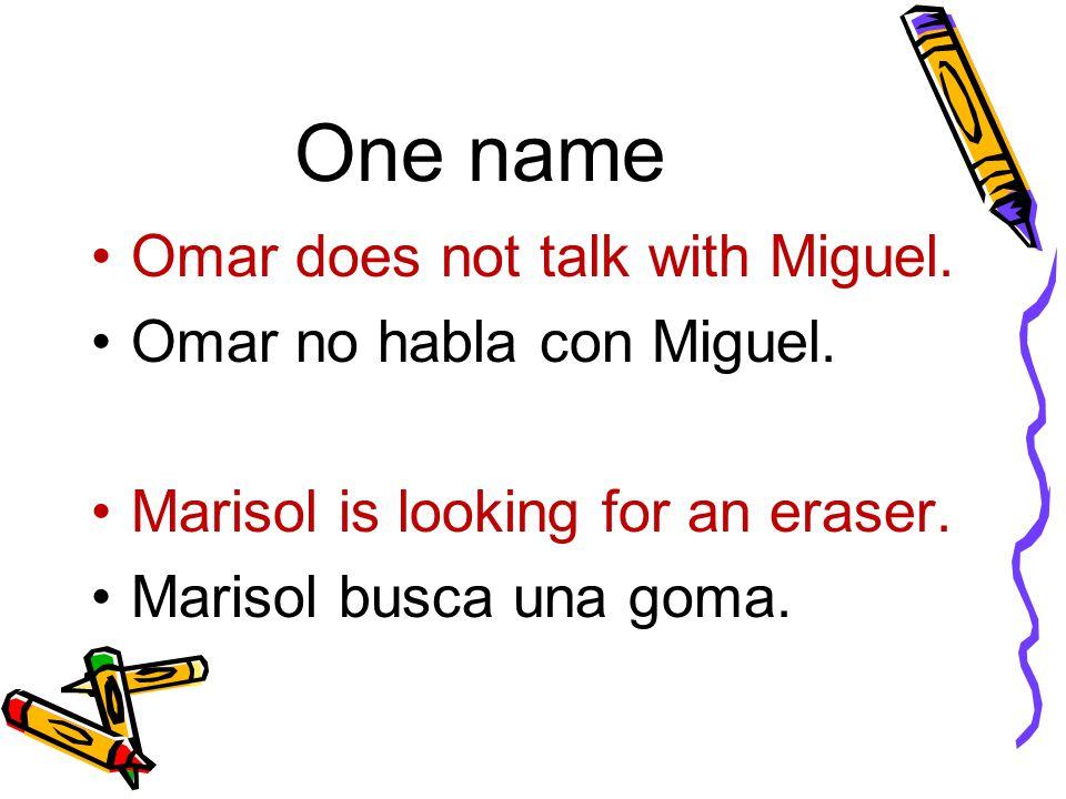 One name Omar does not talk with Miguel. Omar no habla con Miguel. Marisol is looking for an eraser. Marisol busca una goma.