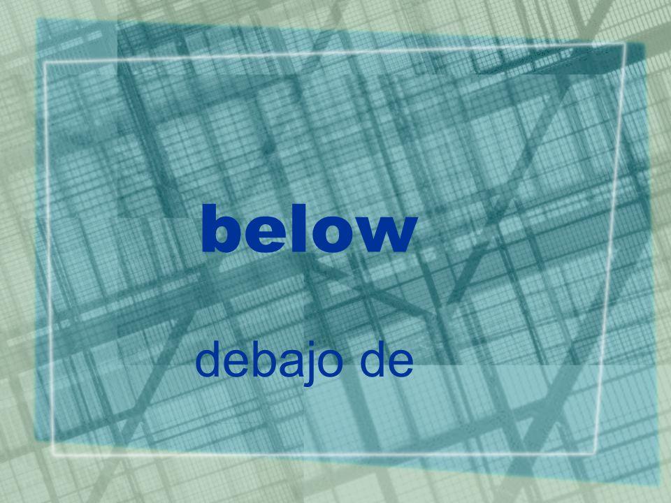 below debajo de