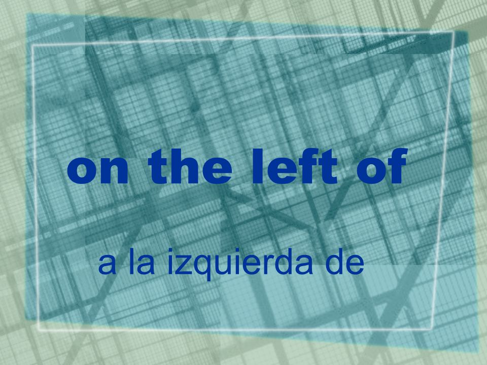 on the left of a la izquierda de