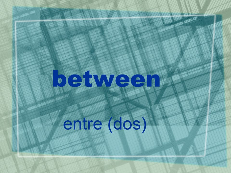 between entre (dos)