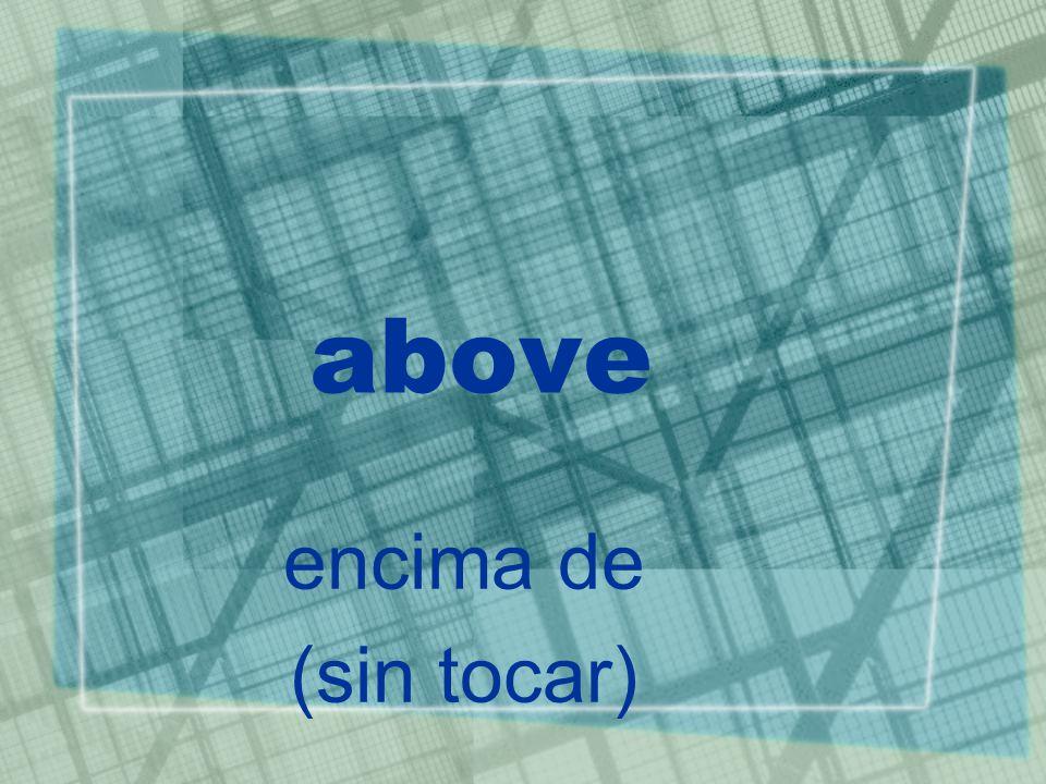 above encima de (sin tocar)