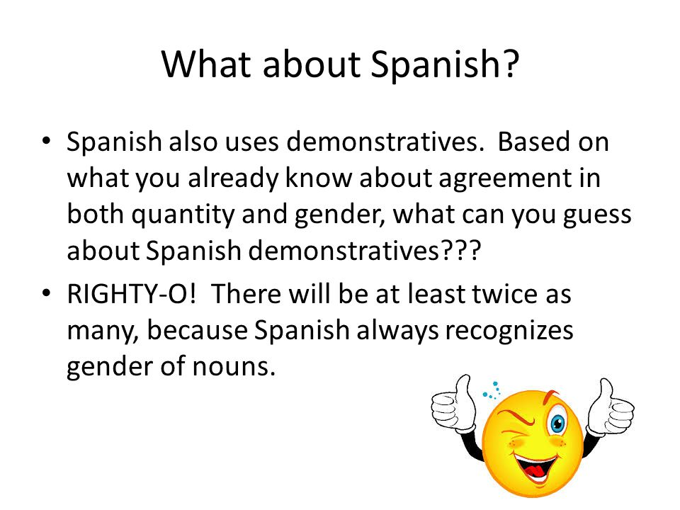 What about Spanish. Spanish also uses demonstratives.