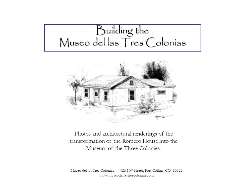 Building the Museo del las Tres Colonias Photos and architectural renderings of the transformation of the Romero House into the Museum of the Three Colonies.