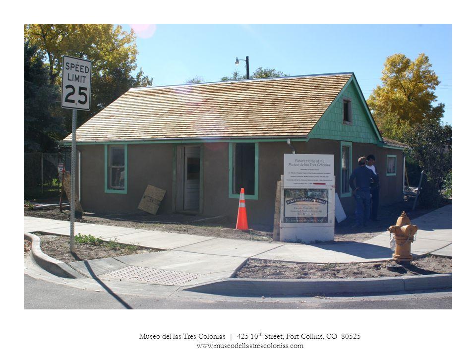 Museo del las Tres Colonias | 425 10 th Street, Fort Collins, CO 80525 www.museodellastrescolonias.com