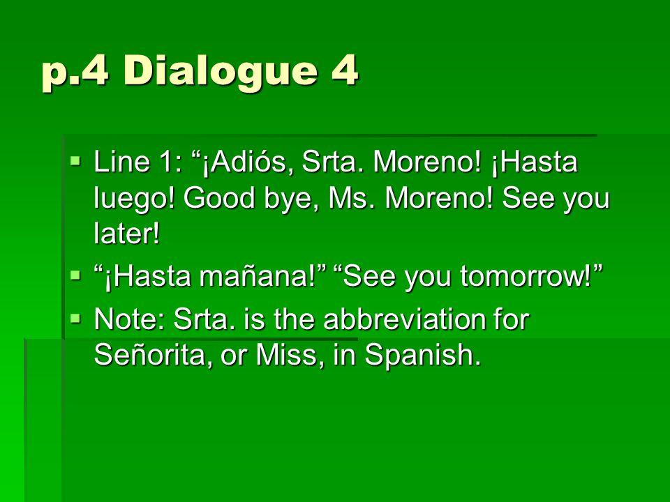 p.4 Dialogue 4  Line 1: ¡Adiós, Srta. Moreno. ¡Hasta luego.
