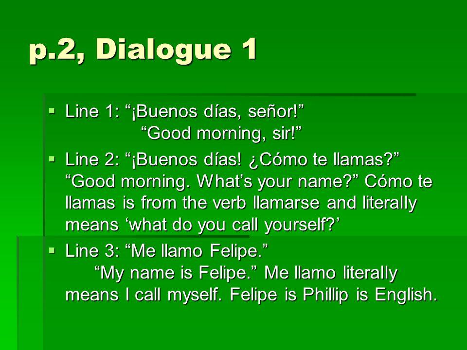 p.2, Dialogue 1  Line 1: ¡Buenos días, señor! Good morning, sir!  Line 2: ¡Buenos días.