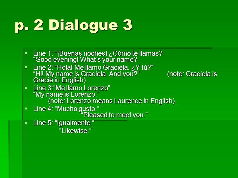 p. 2 Dialogue 3  Line 1: ¡Buenas noches. ¿Cómo te llamas.