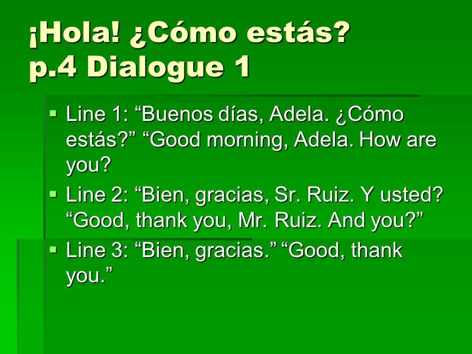 ¡Hola. ¿Cómo estás. p.4 Dialogue 1  Line 1: Buenos días, Adela.