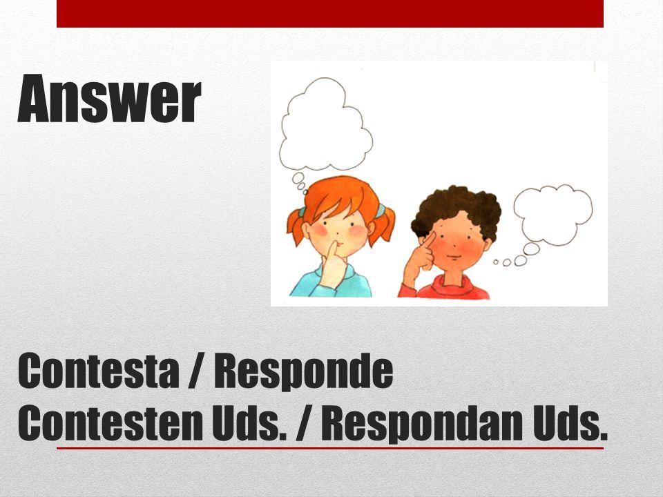 Answer Contesta / Responde Contesten Uds. / Respondan Uds.