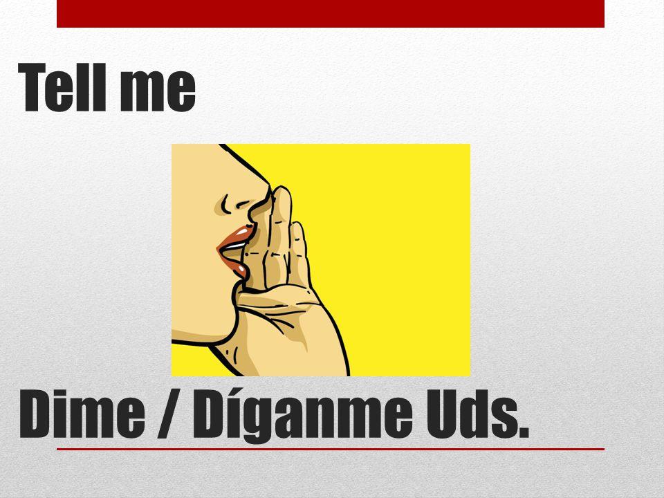 Tell me Dime / Díganme Uds.