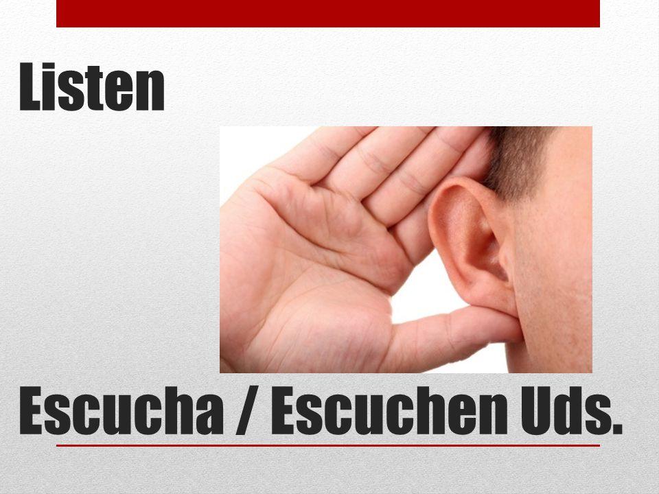 Listen Escucha / Escuchen Uds.