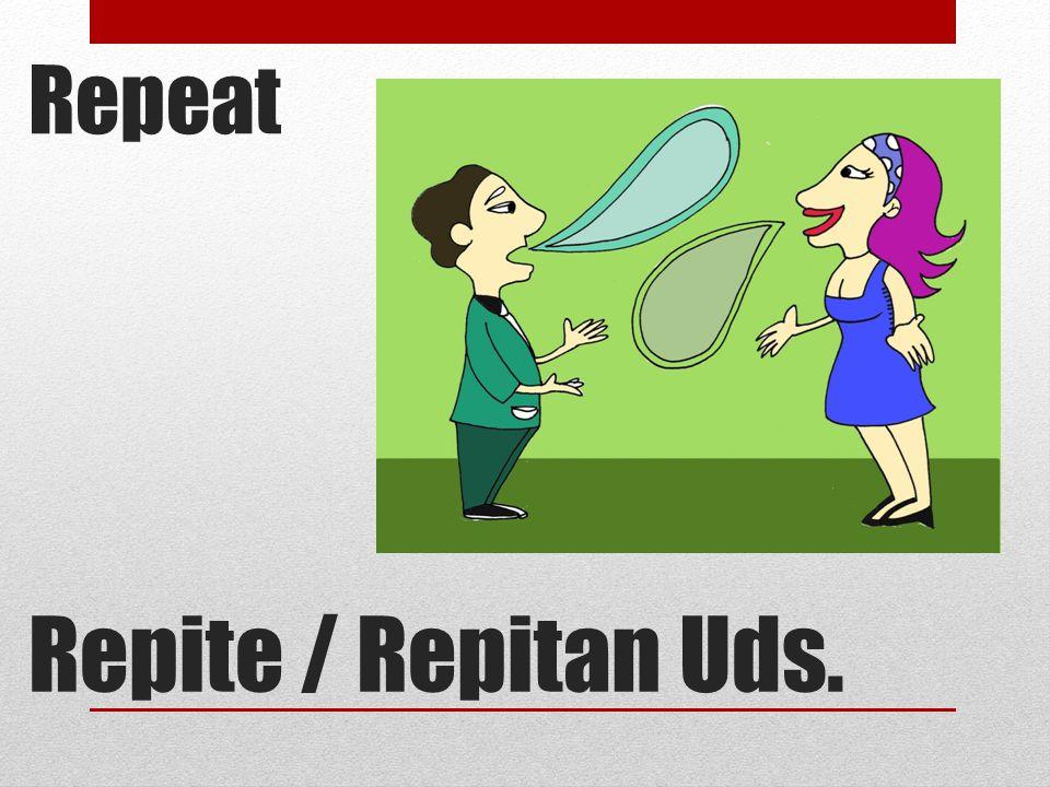 Repeat Repite / Repitan Uds.
