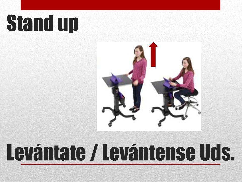 Stand up Levántate / Levántense Uds.