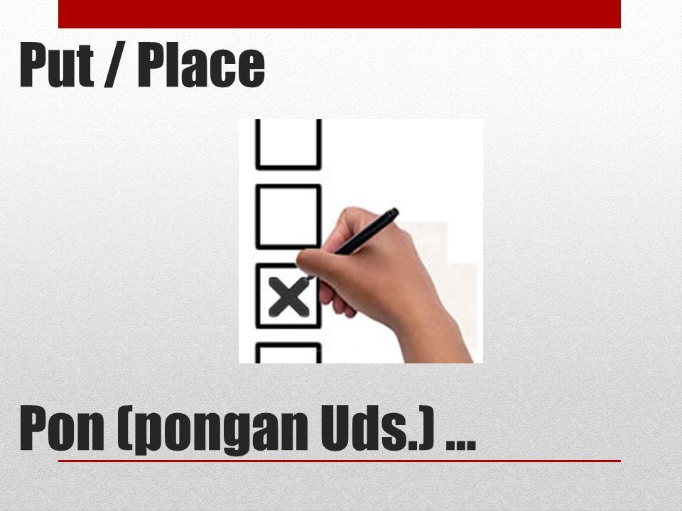 Put / Place Pon (pongan Uds.) …