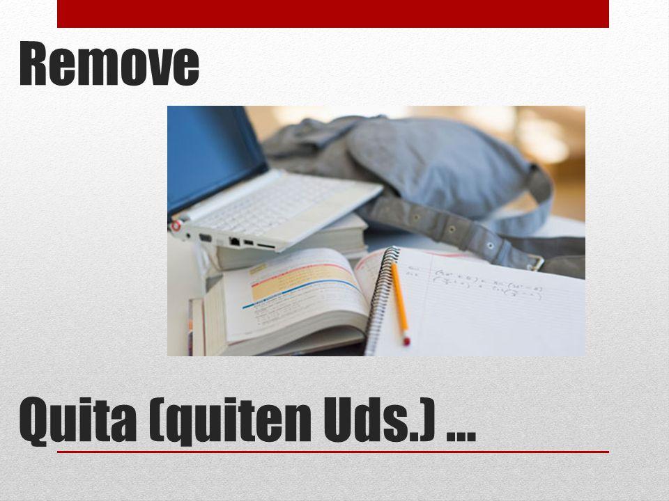 Remove Quita (quiten Uds.) …