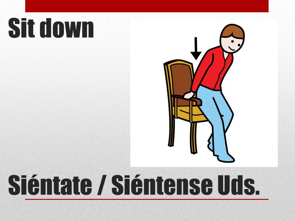 Sit down Siéntate / Siéntense Uds.