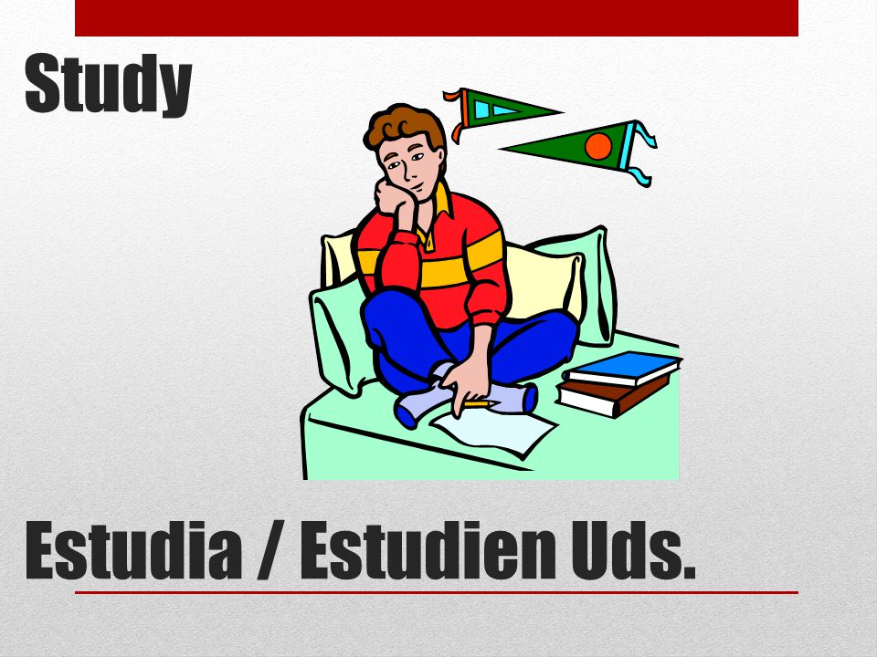 Study Estudia / Estudien Uds.