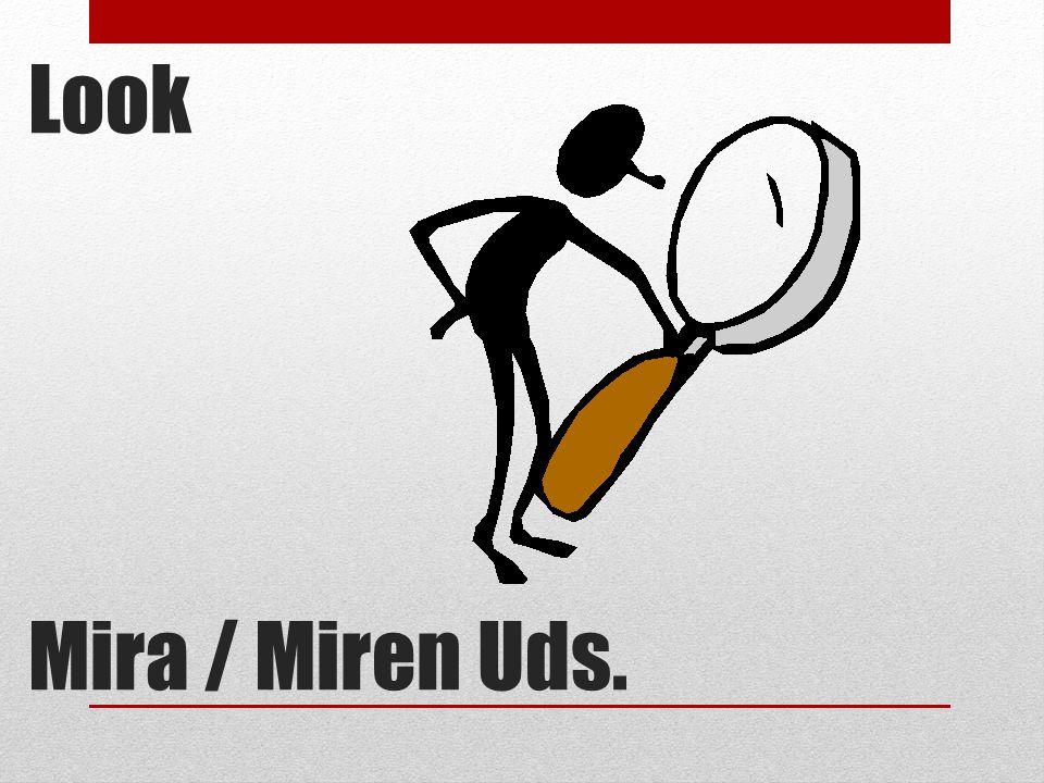 Look Mira / Miren Uds.