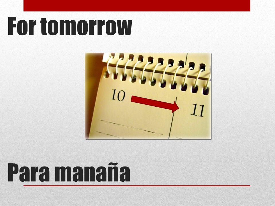 For tomorrow Para manaña