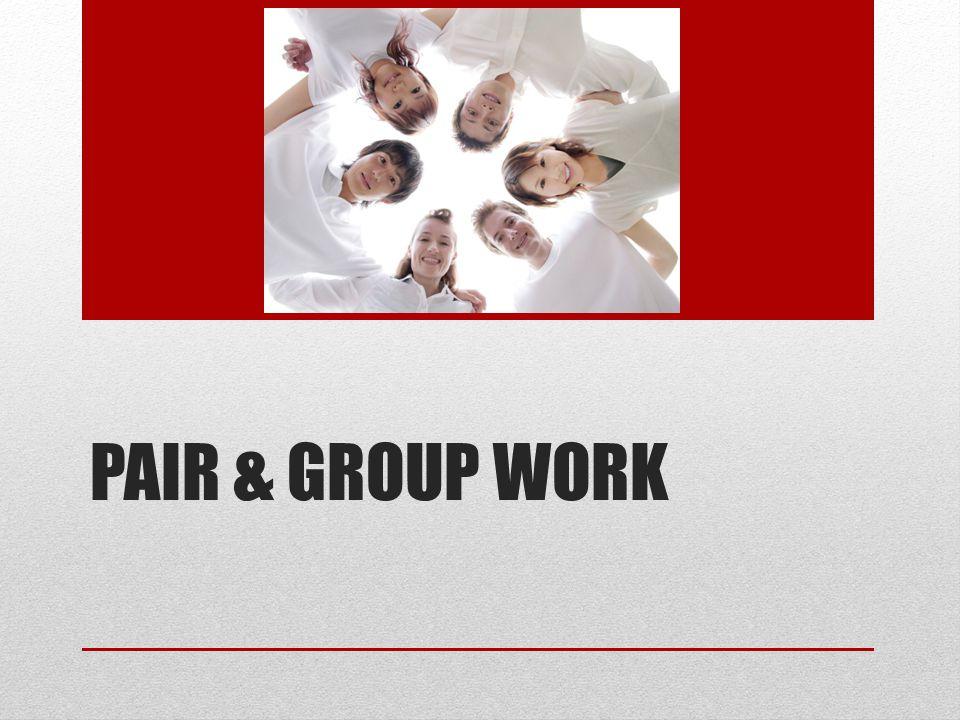 PAIR & GROUP WORK