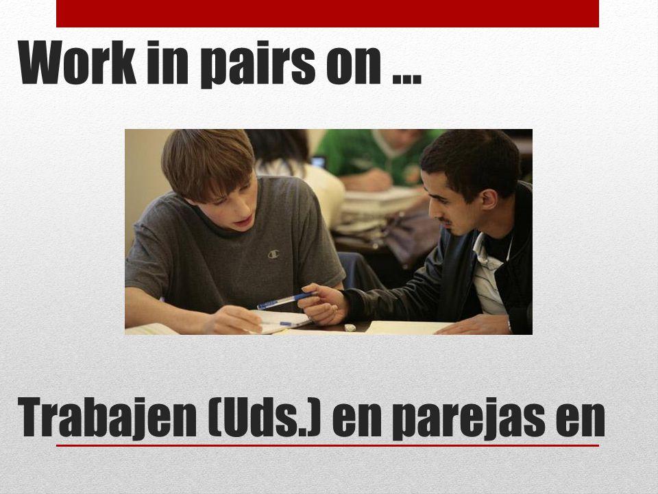 Work in pairs on … Trabajen (Uds.) en parejas en