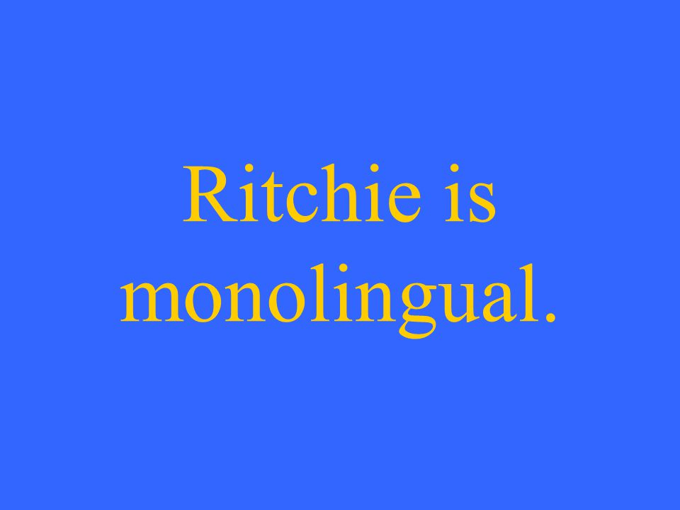 Ritchie is monolingual.