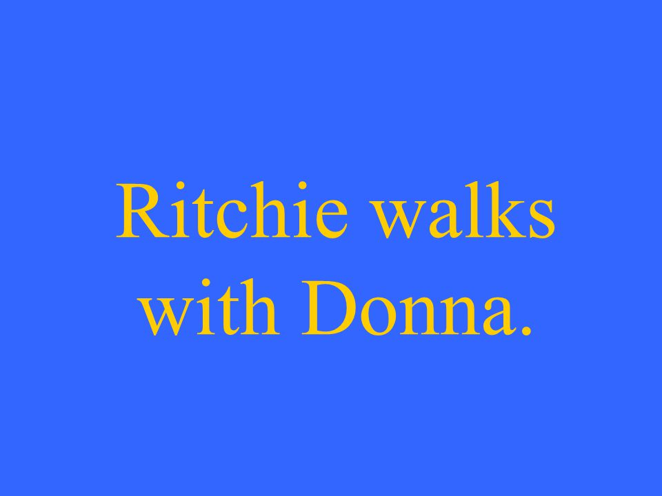 Ritchie walks with Donna.