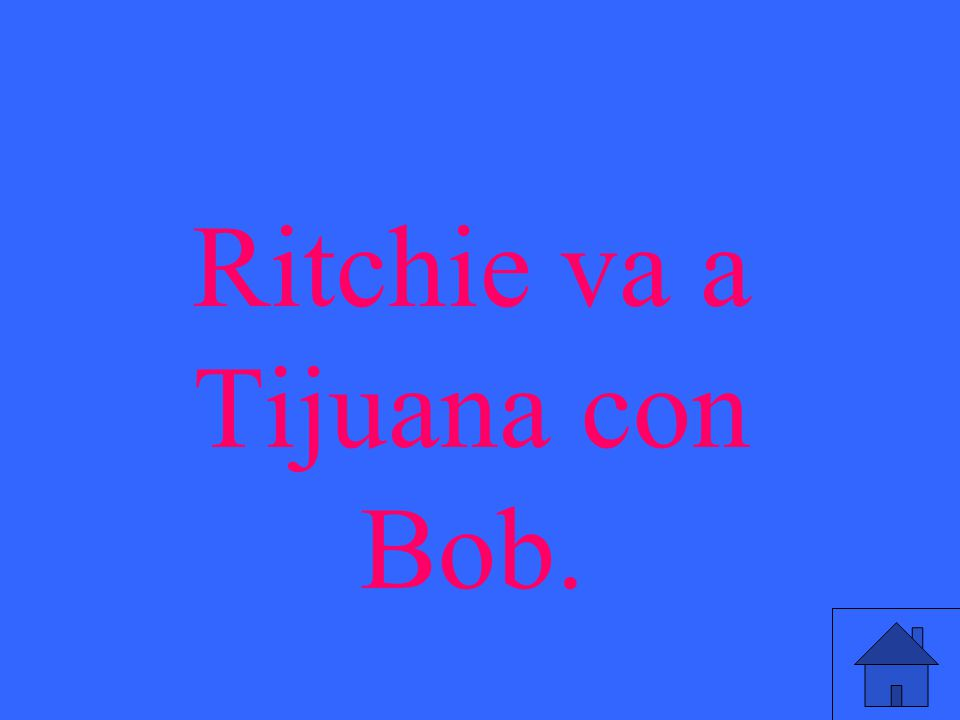 Ritchie va a Tijuana con Bob.