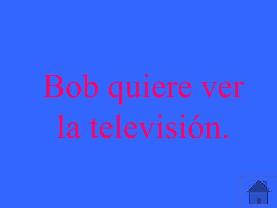 Bob quiere ver la televisión.