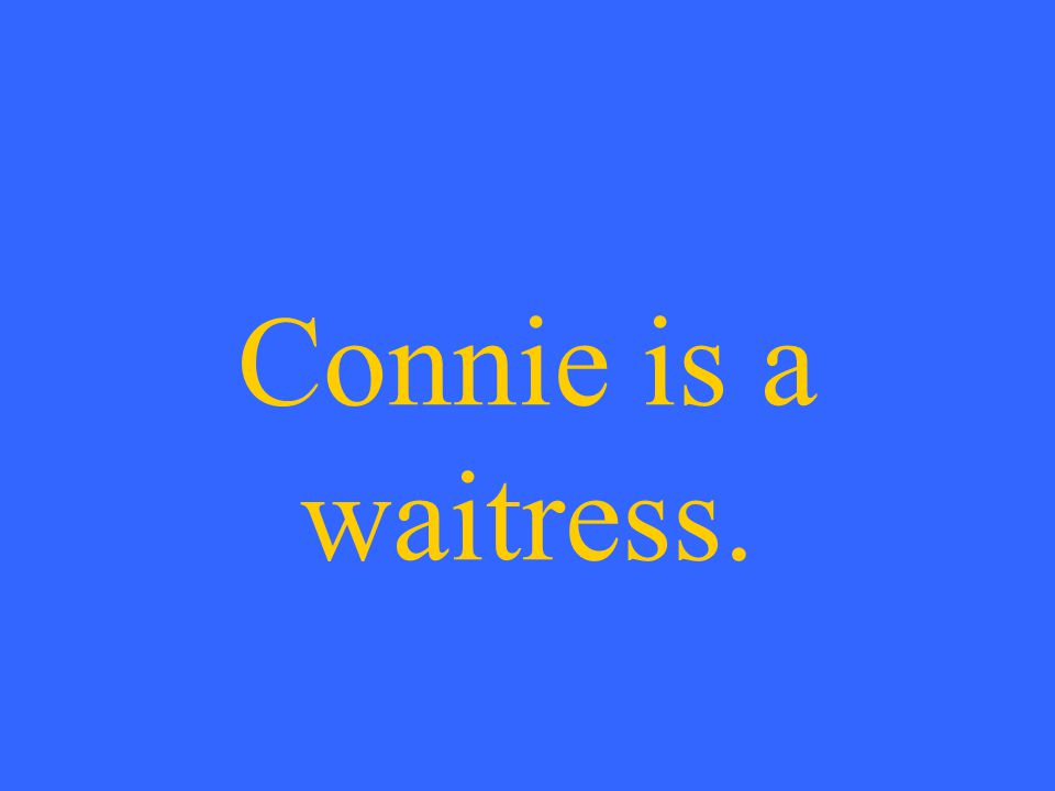 Connie is a waitress.