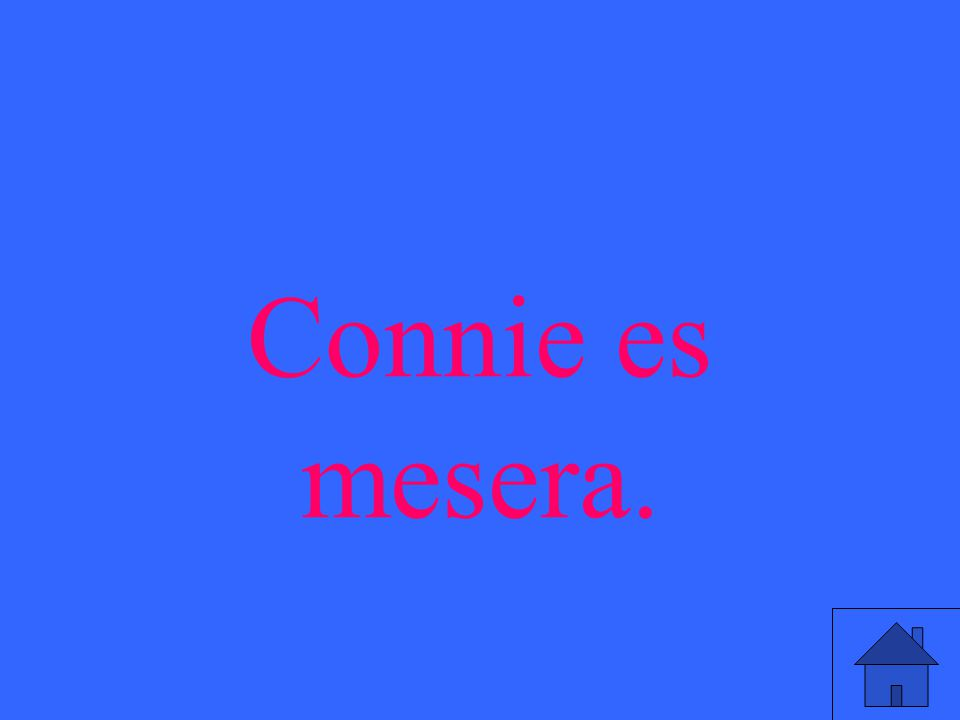 Connie es mesera.