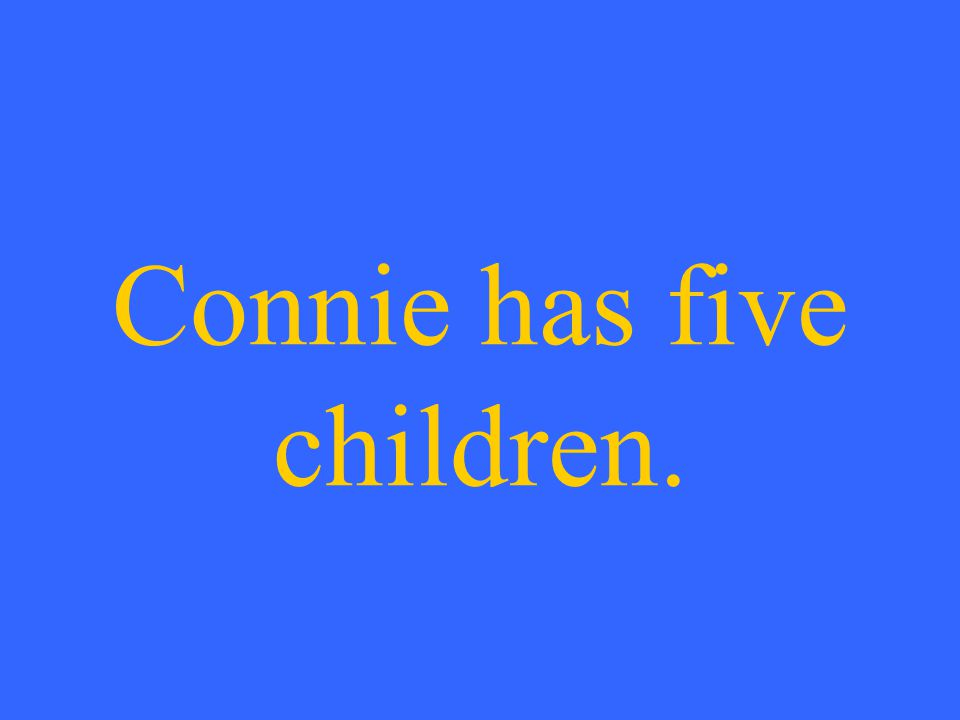 Connie has five children.