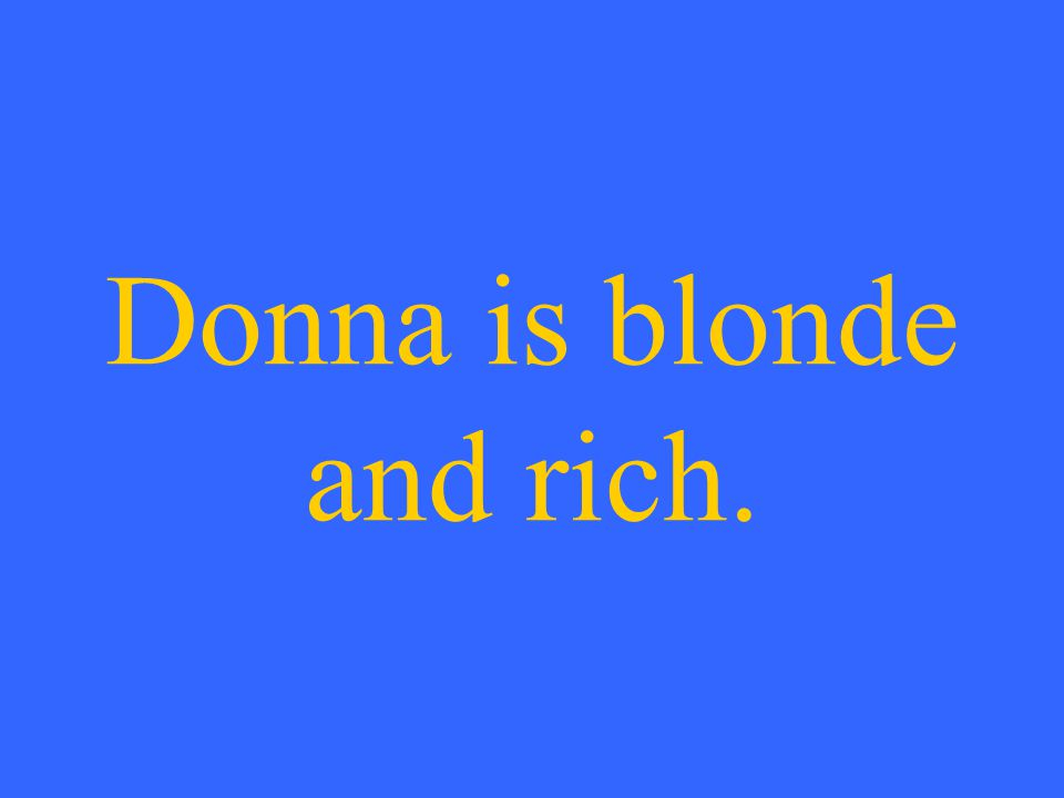 Donna is blonde and rich.