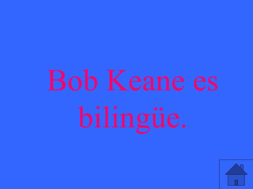 Bob Keane es bilingüe.