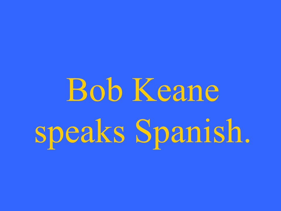 Bob Keane speaks Spanish.