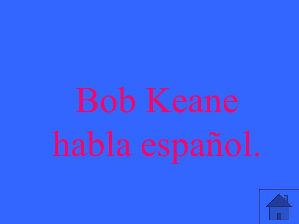 Bob Keane habla español.