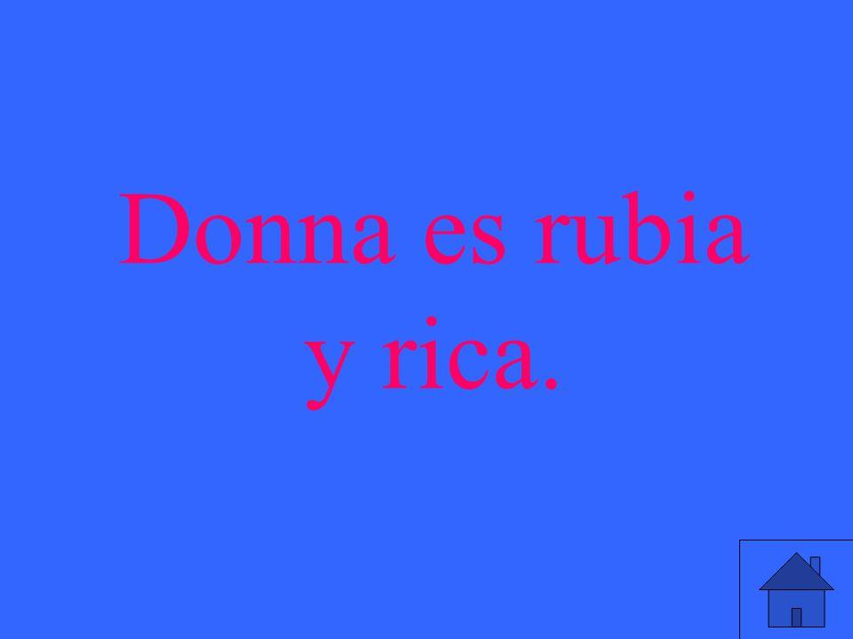 Donna es rubia y rica.