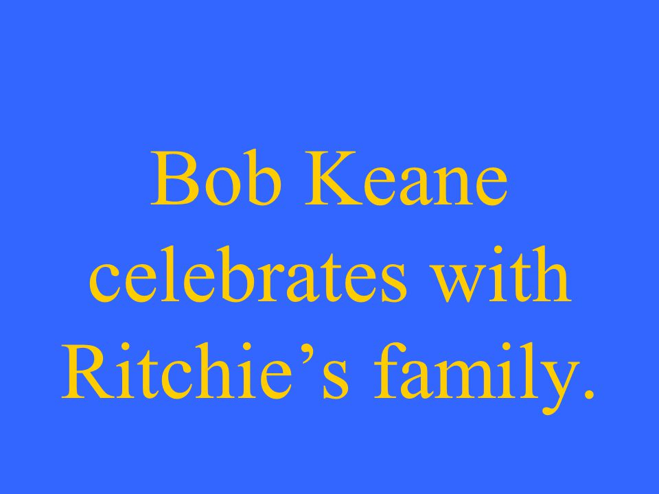 Bob Keane celebrates with Ritchie's family.