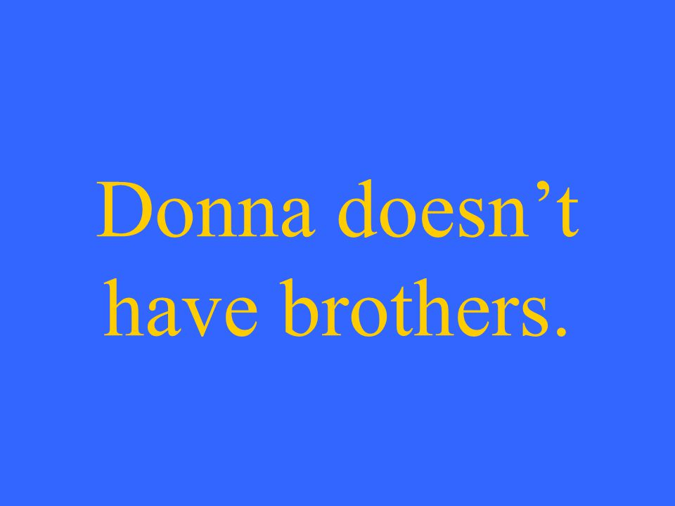 Donna doesn't have brothers.